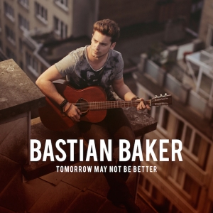 "Bastian Baker ""Tomorrow May Not Be Better"" (VÖ 23.05.14)"