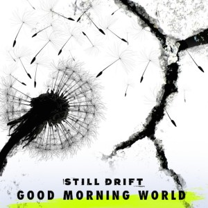 """Good Morning World"" von Still Drift"