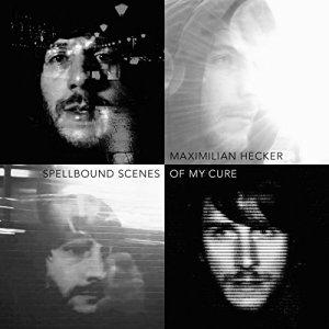 Maximilian Hecker - Spellbound Scenes Of My Cure - VÖ 16.01.15