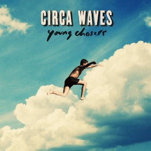 Circa Waves - Young Chasers - VÖ 27.03.15