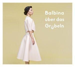 Über das Grübeln von BALBINA erscheint am 24.04.2015