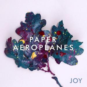 Joy von Paper Aeroplanes - out NOW!