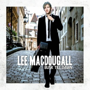 Lee MacDougall - Busk Till Dawn - VÖ 10.04.15