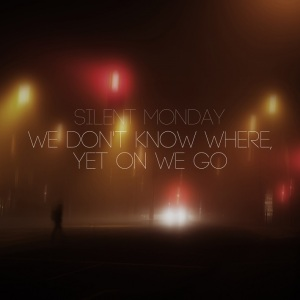 We Don't Know Where, Yet On We Go von Silent Monday - out NOW!