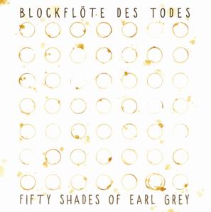 Blockföte des Todes - Fifty Shades of Earl Grey - VÖ 22.05.15
