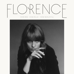 Florence + The Machine - How Big How Blue How Beautiful - VÖ 29.05.15
