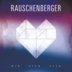 Rauschenberger - Wir sind alle - VÖ Herbst 2015