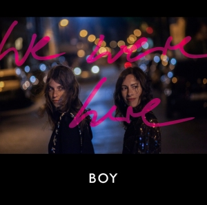 BOY - We Were Here - VÖ 21.08.15