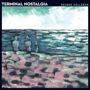 Terminal Nostalgia - Reuben Hollebon - VÖ 20.05.2016
